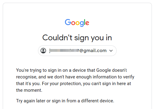 You're trying to sign in on a device that Google doesn't recognise